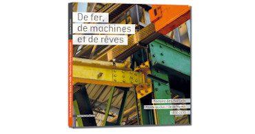 Couv De fer de machines et de reves 370x195 - De fer, de machines et de rêves - Histoire des Hall(e)s Prairie-au-Duc // île de Nantes - 1850-2010
